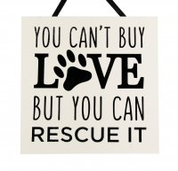 You can't buy love but you can rescue it- Handmade wooden plaque
