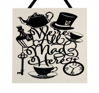 Were all mad here - Alice in wonderland - Handmade wooden plaque