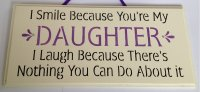 I smile because you are my daughter - Stencil - wooden plaque
