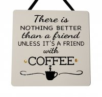 There is nothing better COFFEE - Handmade plaque