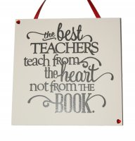The best teachers teach from the heart - Handmade plaque