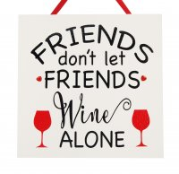 Friends don't let friends wine alone - Handmade plaque