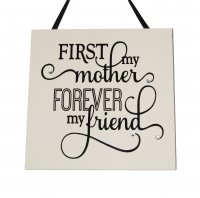 First my mother forever my friend - Handmade Square Plaque