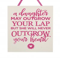 A daughter may outgrow your lap - Handmade wooden plaque