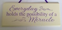 Everyday holds the possibility of a miracle - purple plaque