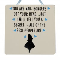 You are mad bonkers - Alice in wonderland - Handmade plaque