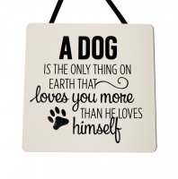 A Dog is the only thing on earth - Handmade wooden plaque