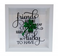 Friends are like four leaf clovers hard to find.. box frame