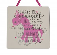 Always be yourself unless you can be a unicorn ... wooden plaque