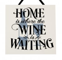 Home is where the wine is waiting - Handmade plaque