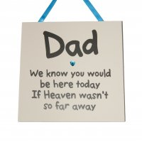 Dad we know you would be here today - Square Wooden Plaque