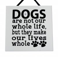 Dogs are not our whole life - Handmade wooden plaque