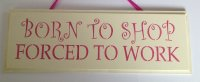 Born to shop forced to work pink - Handmade wooden plaque
