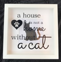 A house is not a home without a cat - shadow box frame