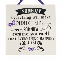 Someday everything will make perfect sense - Handmade plaque