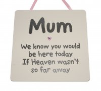 Mum we know you would be here today Pink- Square Plaque