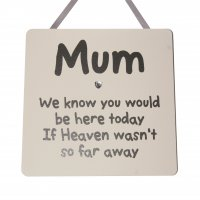 Mum we know you would be here today - Square Wooden Plaque