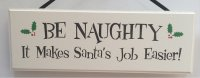 Be Naughty Make Santa's Job Easier - Handmade wooden plaque