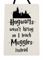 Hogwarts wasnt hiring so I teach Muggles - Handmade plaque