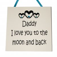 Daddy I love you to the moon and back - Handmade Square Plaque