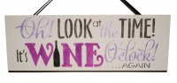 Oh look at the time it's wine o'clock - Handmade plaque
