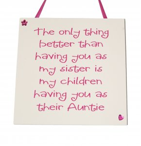 The only thing better than - Sister/Auntie - Handmade Plaque