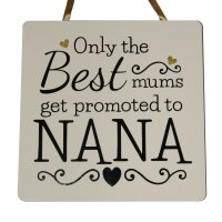 Only the best mums get promoted to Nana - Handmade Plaque