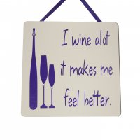 I wine alot it makes me feel better - Purple Handmade plaque