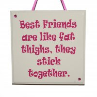 Best Friends are like Fat Thighs - Pink - Handmade plaque