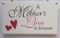 A Mothers Love is Forever - Handmade wooden plaque