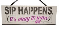 SIP HAPPENS Its okay to wine - Handmade plaque