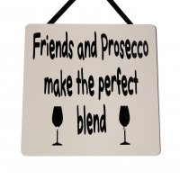 Friends and Prosecco make... - Handmade wooden plaque