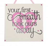 Your first breath took ours away - Girl - Handmade Plaque
