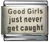 Good girls just never get caught - laser 9mm Italian charm